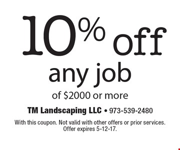 10% off any job of $2000 or more. With this coupon. Not valid with other offers or prior services. Offer expires 5-12-17.