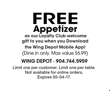FREE Appetizer as our Loyalty Club welcomegift to you when you Downloadthe Wing Depot Mobile App!(Dine in only. Max value $6.99). Limit one per customer. Limit one per table.Not available for online orders. Expires 05-04-17.