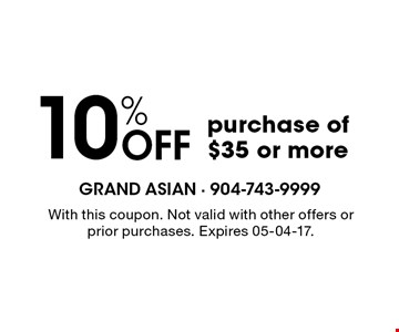 10% Off purchase of $35 or more. With this coupon. Not valid with other offers or prior purchases. Expires 05-04-17.