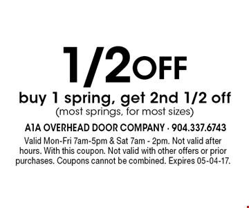 1/2 Off buy 1 spring, get 2nd 1/2 off(most springs, for most sizes). Valid Mon-Fri 7am-5pm & Sat 7am - 2pm. Not valid afterhours. With this coupon. Not valid with other offers or prior purchases. Coupons cannot be combined. Expires 05-04-17.