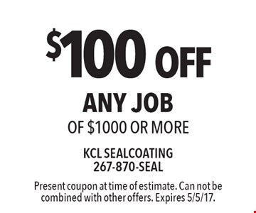 $100 OFF any job of $1000 or more. Present coupon at time of estimate. Can not be combined with other offers. Expires 5/5/17.