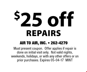 $25 offREPAIRS. Must present coupon.Offer applies if repair is done on initial visit only.Not valid nights, weekends, holidays, or with any other offers or on prior purchases. Expires 05-04-17MINT