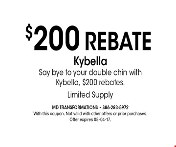 Kybella Say bye to your double chin with Kybella, $200 rebates. $200 REBATE. With this coupon. Not valid with other offers or prior purchases.Offer expires 05-04-17.