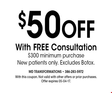 $50 Off With FREE Consultation $300 minimum purchase New patients only. Excludes Botox.. With this coupon. Not valid with other offers or prior purchases.Offer expires 05-04-17.