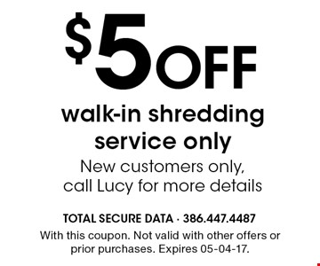 $5Off walk-in shredding service only New customers only, call Lucy for more details. With this coupon. Not valid with other offers or prior purchases. Expires 05-04-17.