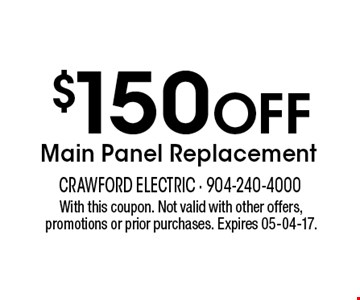 $150 Off Main Panel Replacement. With this coupon. Not valid with other offers, promotions or prior purchases. Expires 05-04-17.