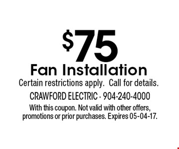 $75 Fan InstallationCertain restrictions apply.Call for details.. With this coupon. Not valid with other offers, promotions or prior purchases. Expires 05-04-17.