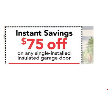 $75 off on any single-installed insulated garage door. . Not valid with any other offer. Expires 04/30/17