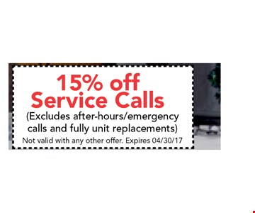 15% off service calls. (Excludes after-hours/emergency calls and fully unit replacements). Not valid with any other offer. Expires 04/30/17
