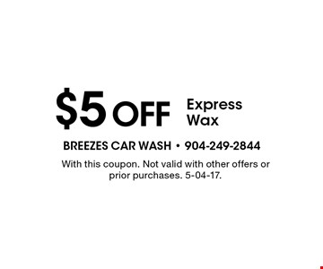 $5off Express Wax. With this coupon. Not valid with other offers or prior purchases. 5-04-17.