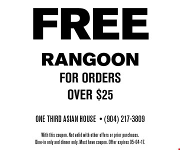 FREE RANGOON for orders over $25. One Third Asian House- (904) 217-3809With this coupon. Not valid with other offers or prior purchases.Dine-in only and dinner only. Must have coupon. Offer expires 05-04-17.
