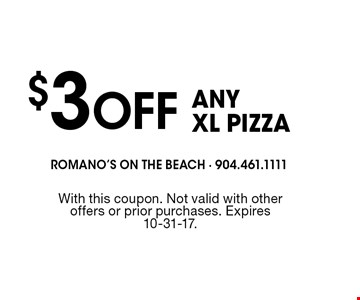 $3Off ANYXL PIZZA. With this coupon. Not valid with other offers or prior purchases. Expires 10-31-17.