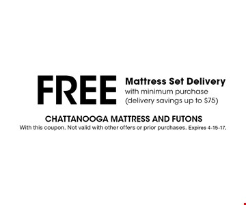 Free Mattress Set Deliverywith minimum purchase (delivery savings up to $75). With this coupon. Not valid with other offers or prior purchases. Expires 4-15-17.