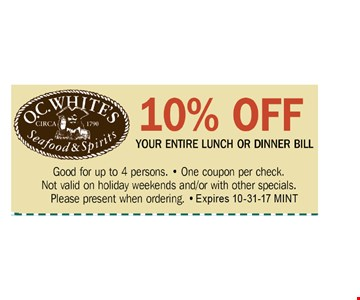 10% OFF YOUR ENTIRELUNCH OR DINNER BILL. Good for up to 4 persons. - One coupon per check.Not valid on holiday weekends and/or with other specials. Please present when ordering. Expires 10-31-17 MINT