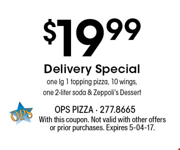 $19.99 Delivery Specialone lg 1 topping pizza, 10 wings,one 2-liter soda & Zeppoli's Dessert. With this coupon. Not valid with other offers or prior purchases. Expires 5-04-17.