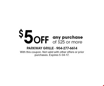 $5 Off any purchaseof $25 or more. With this coupon. Not valid with other offers or prior purchases. Expires 5-04-17.