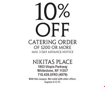 10% off catering order of $200 or more. Min. 3 Day Advance Notice. With this coupon. Not valid with other offers. Expires 5-5-17.