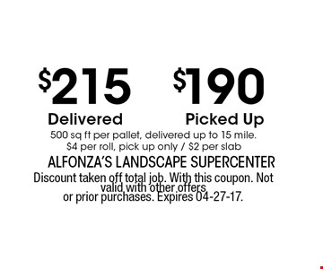 $215 Delivered. Discount taken off total job. With this coupon. Not valid with other offers or prior purchases. Expires 04-27-17.