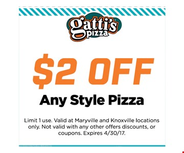 $2 off Any StylePizza. Limit 1 use. Valid at Maryville and Knoxville locationsonly. Not valid with any other offers discounts, orcoupons. Expires 4/30/17.