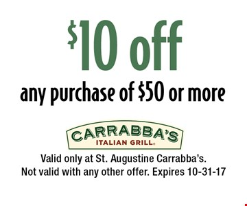 $10 off any purchase of $50 or more. Valid only at St. Augustine Carrabba's.Not valid with any other offer. Expires 10-31-17