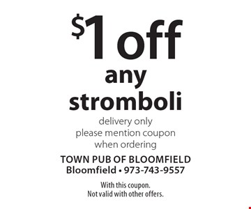 $1 off any stromboli. Delivery only. Please mention coupon when ordering. With this coupon. Not valid with other offers.