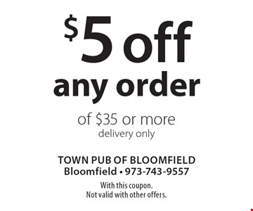 $5 off any order of $35 or more. Delivery only. With this coupon. Not valid with other offers.