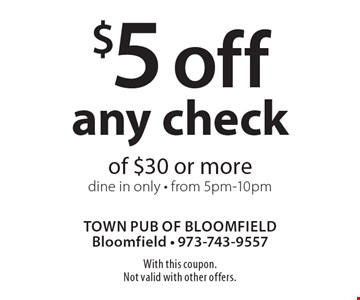 $5 off any check of $30 or more. Dine in only. From 5pm-10pm. With this coupon. Not valid with other offers.