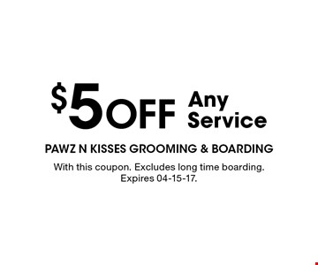$5 Off Any Service. With this coupon. Excludes long time boarding. Expires 04-15-17.