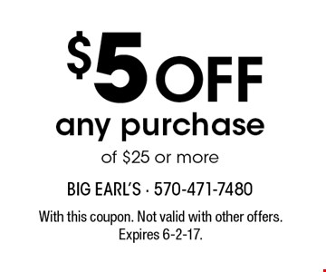 $5 off any purchase of $25 or more. With this coupon. Not valid with other offers. Expires 6-2-17.