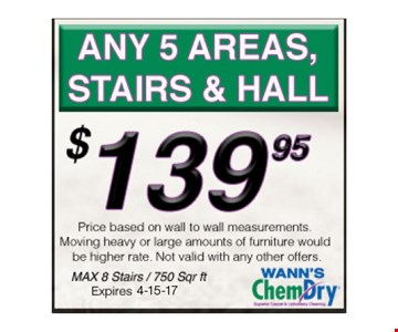 $139.95 ANY 5 AREAS, stairs & hall. Max 8 stairs/750 sq ftNot valid with other offers.Expires 4-15-17