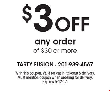 $3 off any order of $30 or more. With this coupon. Valid for eat in, takeout & delivery. Must mention coupon when ordering for delivery. Expires 5-12-17.