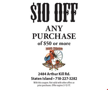 $10 off any purchase of $50 or more. With this coupon. Not valid with other offers or prior purchases. Offer expires 5-12-17.