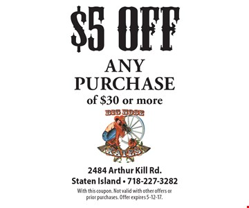 $5 off any purchase of $30 or more. With this coupon. Not valid with other offers or prior purchases. Offer expires 5-12-17.