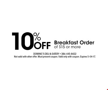 10% Off Breakfast Order of $15 or more. Not valid with other offer. Must present coupon. Valid only with coupon. Expires 5-04-17.