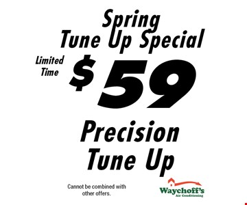 $59 Precision Tune Up Spring Tune Up Special. Cannot be combined with other offers.