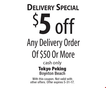 $5 off Any Delivery Order Of $50 Or More. cash only. With this coupon. Not valid with other offers. Offer expires 5-31-17.