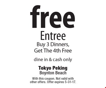 Free Entree. Buy 3 Dinners, Get The 4th Free. dine in & cash only. With this coupon. Not valid with other offers. Offer expires 5-31-17.