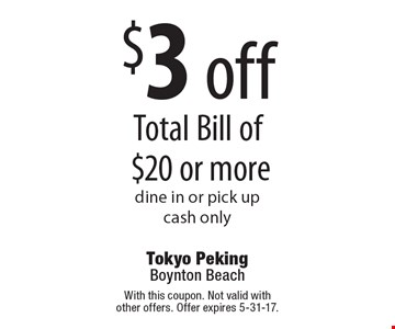 $3 off Total Bill of $20 or more dine in or pick up. cash only. With this coupon. Not valid with other offers. Offer expires 5-31-17.