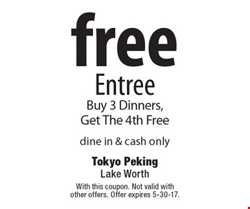 Free Entree. Buy 3 Dinners, Get The 4th Free dine in & cash only. With this coupon. Not valid with other offers. Offer expires 5-30-17.