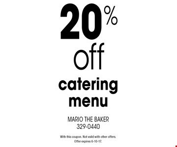 20% off catering menu. With this coupon. Not valid with other offers. Offer expires 6-10-17.