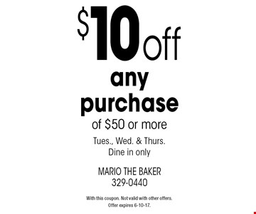 $10 off any purchase of $50 or more. Tues., Wed. & Thurs. Dine in only. With this coupon. Not valid with other offers. Offer expires 6-10-17.