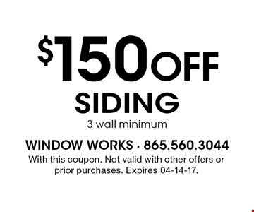 $150 Off Siding 3 wall minimum. With this coupon. Not valid with other offers or prior purchases. Expires 04-14-17.