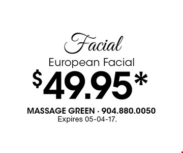 $49.95* FacialEuropean Facial. Expires 05-04-17.