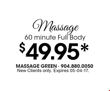 $49.95* Massage60 minute Full Body. New Clients only. Expires 05-04-17.