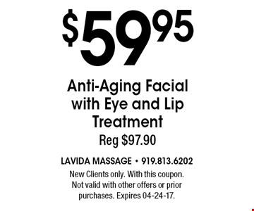 $59.95 Anti-Aging Facial with Eye and Lip Treatment Reg $97.90. New Clients only. With this coupon. Not valid with other offers or prior purchases. Expires 04-24-17.