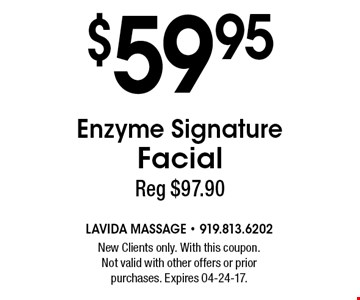$59.95 Enzyme Signature Facial Reg $97.90. New Clients only. With this coupon. Not valid with other offers or prior purchases. Expires 04-24-17.