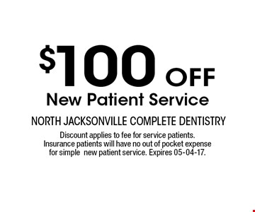 $100 oFF New Patient Service. Discount applies to fee for service patients.Insurance patients will have no out of pocket expensefor simplenew patient service. Expires 05-04-17.