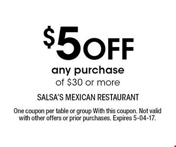 $5 Off any purchase of $30 or more. One coupon per table or group With this coupon. Not valid with other offers or prior purchases. Expires 5-04-17.