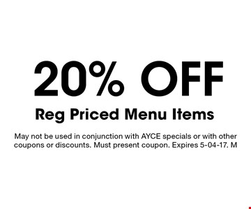 20% off Reg Priced Menu Items. May not be used in conjunction with AYCE specials or with other coupons or discounts. Must present coupon. Expires 5-04-17. M
