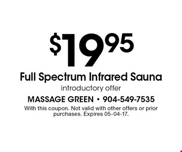 $19.95Full Spectrum Infrared Saunaintroductory offer. With this coupon. Not valid with other offers or prior purchases. Expires 05-04-17.